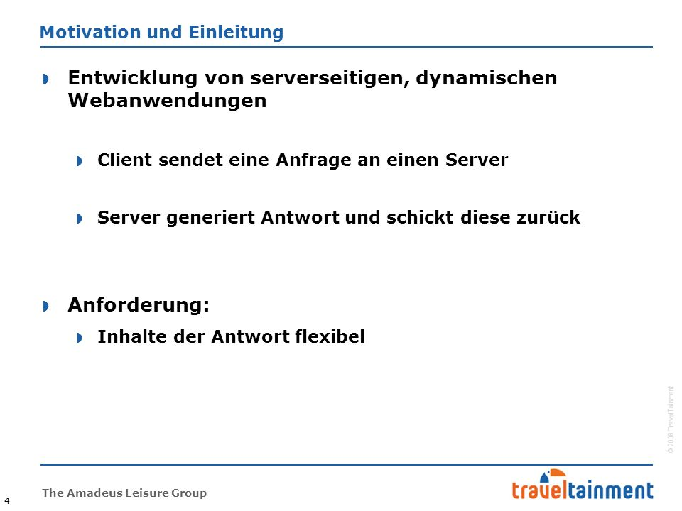 © 2008 TravelTainment The Amadeus Leisure Group Motivation und Einleitung – Einordnung von Servlets  Webservice vs.