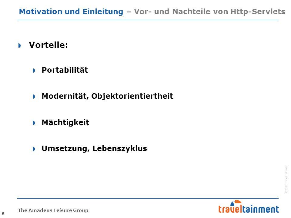 © 2008 TravelTainment The Amadeus Leisure Group Motivation und Einleitung – Vor- und Nachteile von Http-Servlets  Vorteile:  Portabilität  Modernit