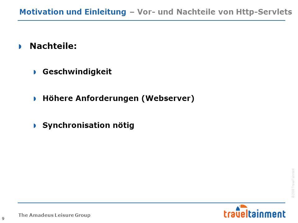 © 2008 TravelTainment The Amadeus Leisure Group Motivation und Einleitung – Vor- und Nachteile von Http-Servlets  Nachteile:  Geschwindigkeit  Höhe