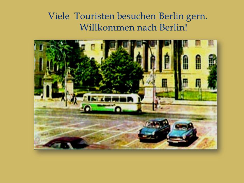 Viele Touristen besuchen Berlin gern. Willkommen nach Berlin!