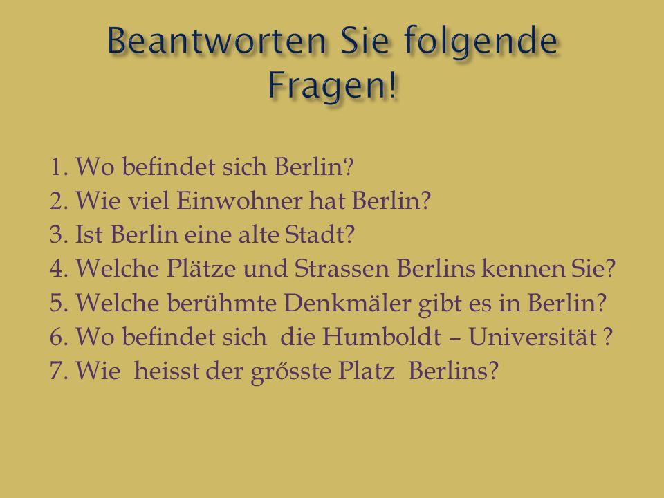 1. Wo befindet sich Berlin. 2. Wie viel Einwohner hat Berlin.