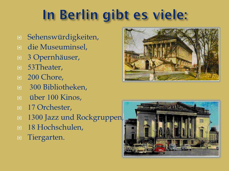  Sehenswürdigkeiten,  die Museuminsel,  3 Opernhäuser,  53Theater,  200 Chore,  300 Bibliotheken,  über 100 Kinos,  17 Orchester,  1300 Jazz und Rockgruppen,  18 Hochschulen,  Tiergarten.