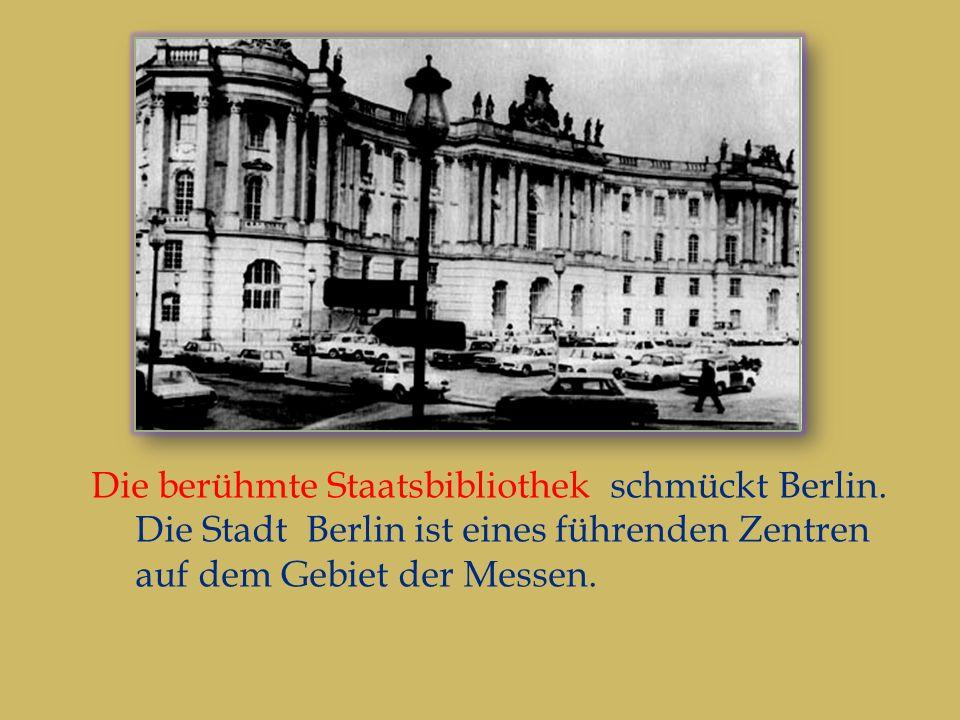 Die berühmte Staatsbibliothek schmückt Berlin.