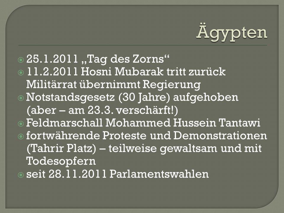 """ 25.1.2011 """"Tag des Zorns  11.2.2011 Hosni Mubarak tritt zurück Militärrat übernimmt Regierung  Notstandsgesetz (30 Jahre) aufgehoben (aber – am 23.3."""