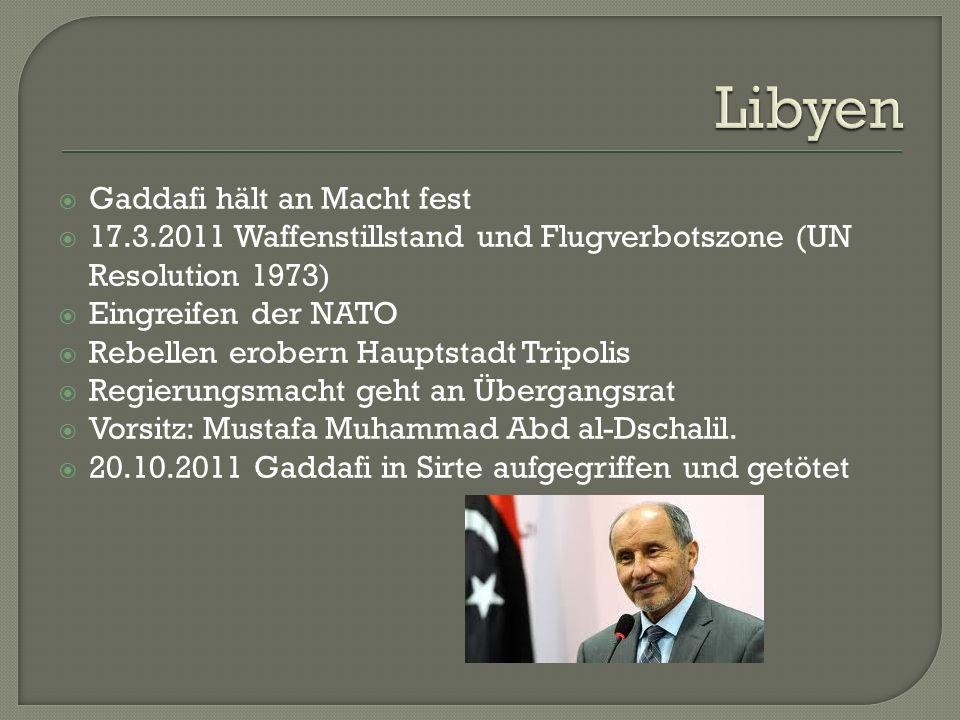  Gaddafi hält an Macht fest  17.3.2011 Waffenstillstand und Flugverbotszone (UN Resolution 1973)  Eingreifen der NATO  Rebellen erobern Hauptstadt Tripolis  Regierungsmacht geht an Übergangsrat  Vorsitz: Mustafa Muhammad Abd al-Dschalil.