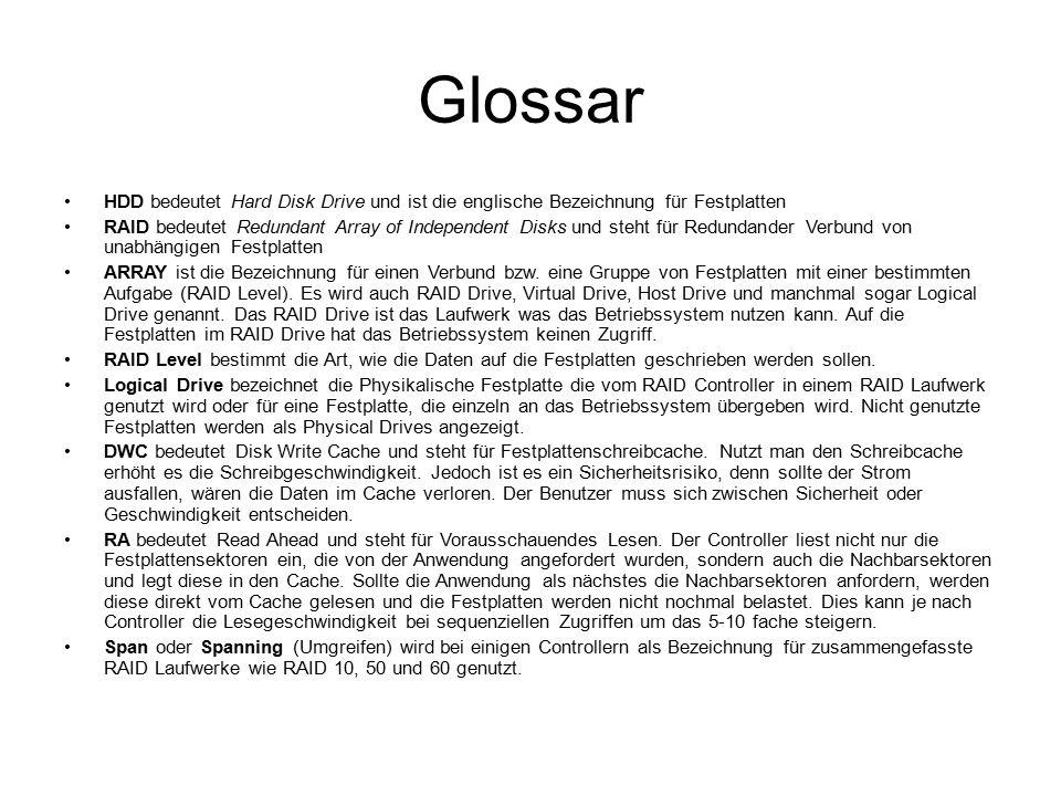 Glossar HDD bedeutet Hard Disk Drive und ist die englische Bezeichnung für Festplatten RAID bedeutet Redundant Array of Independent Disks und steht für Redundander Verbund von unabhängigen Festplatten ARRAY ist die Bezeichnung für einen Verbund bzw.