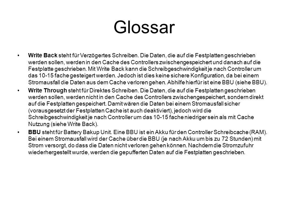 Glossar Write Back steht für Verzögertes Schreiben. Die Daten, die auf die Festplatten geschrieben werden sollen, werden in den Cache des Controllers