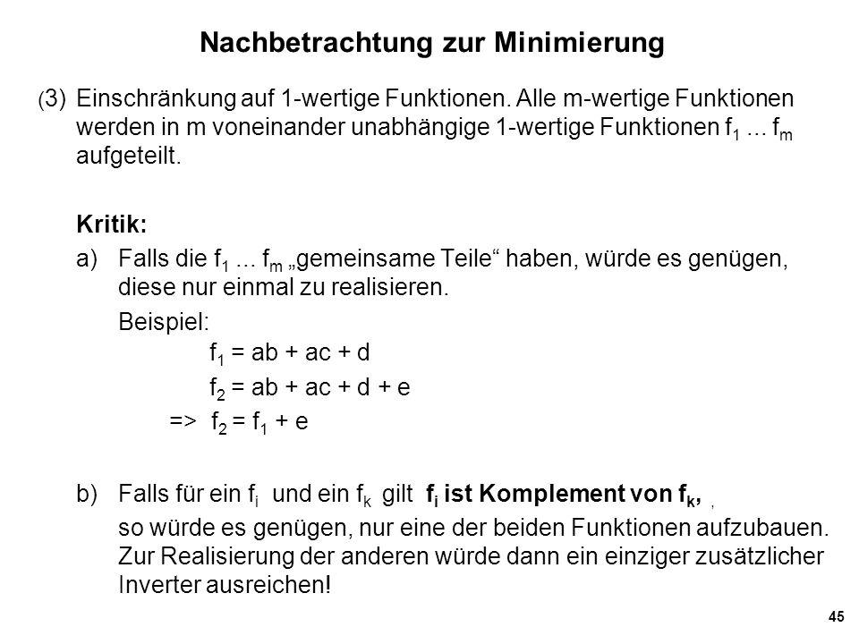 45 Nachbetrachtung zur Minimierung ( 3) Einschränkung auf 1-wertige Funktionen.