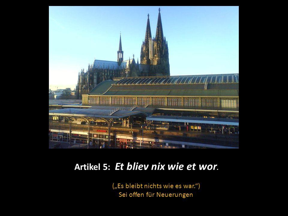 """Artikel 5: Et bliev nix wie et wor. (""""Es bleibt nichts wie es war. ) Sei offen für Neuerungen."""