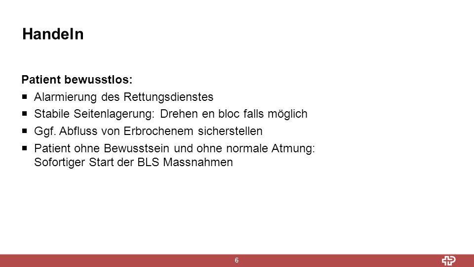 Handeln 6 Patient bewusstlos:  Alarmierung des Rettungsdienstes  Stabile Seitenlagerung: Drehen en bloc falls möglich  Ggf.