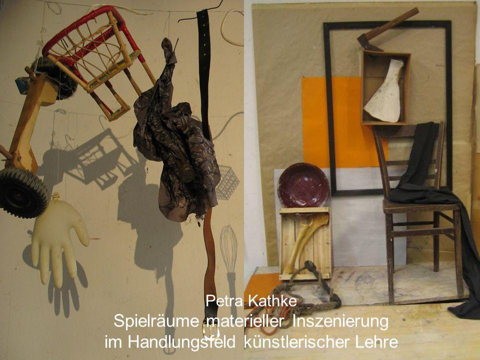 Petra Kathke Spielräume materieller Inszenierung im Handlungsfeld künstlerischer Lehre