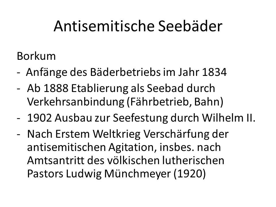 Antisemitische Seebäder Borkum - Anfänge des Bäderbetriebs im Jahr 1834 -Ab 1888 Etablierung als Seebad durch Verkehrsanbindung (Fährbetrieb, Bahn) -1902 Ausbau zur Seefestung durch Wilhelm II.