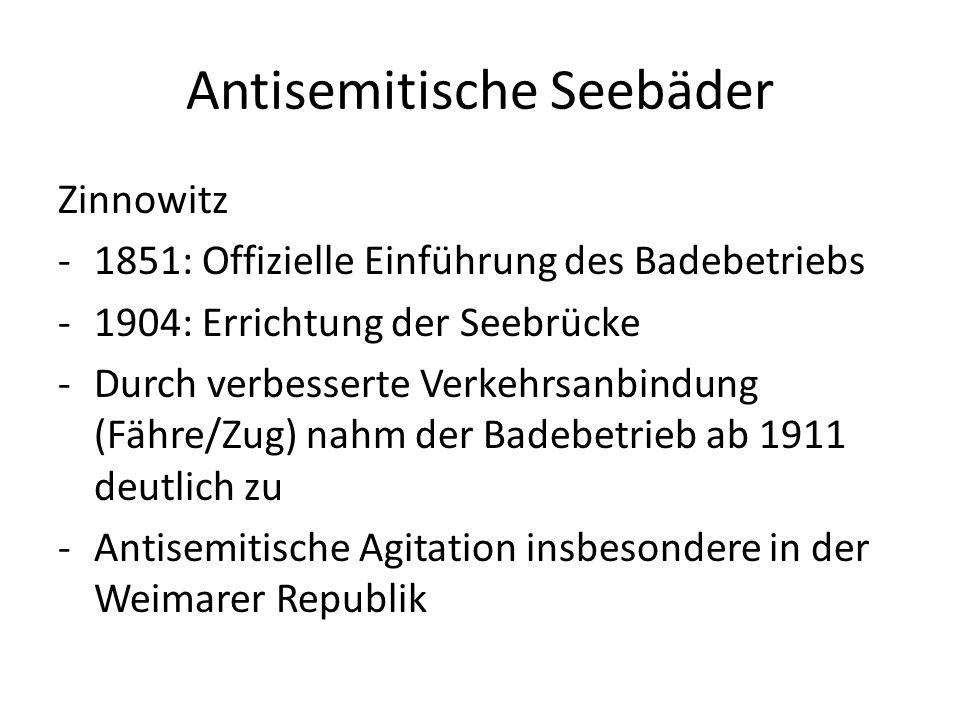 Zinnowitz -1851: Offizielle Einführung des Badebetriebs -1904: Errichtung der Seebrücke -Durch verbesserte Verkehrsanbindung (Fähre/Zug) nahm der Badebetrieb ab 1911 deutlich zu -Antisemitische Agitation insbesondere in der Weimarer Republik