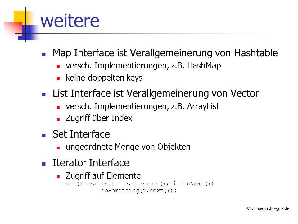 © till.haenisch@gmx.de weitere Map Interface ist Verallgemeinerung von Hashtable versch.
