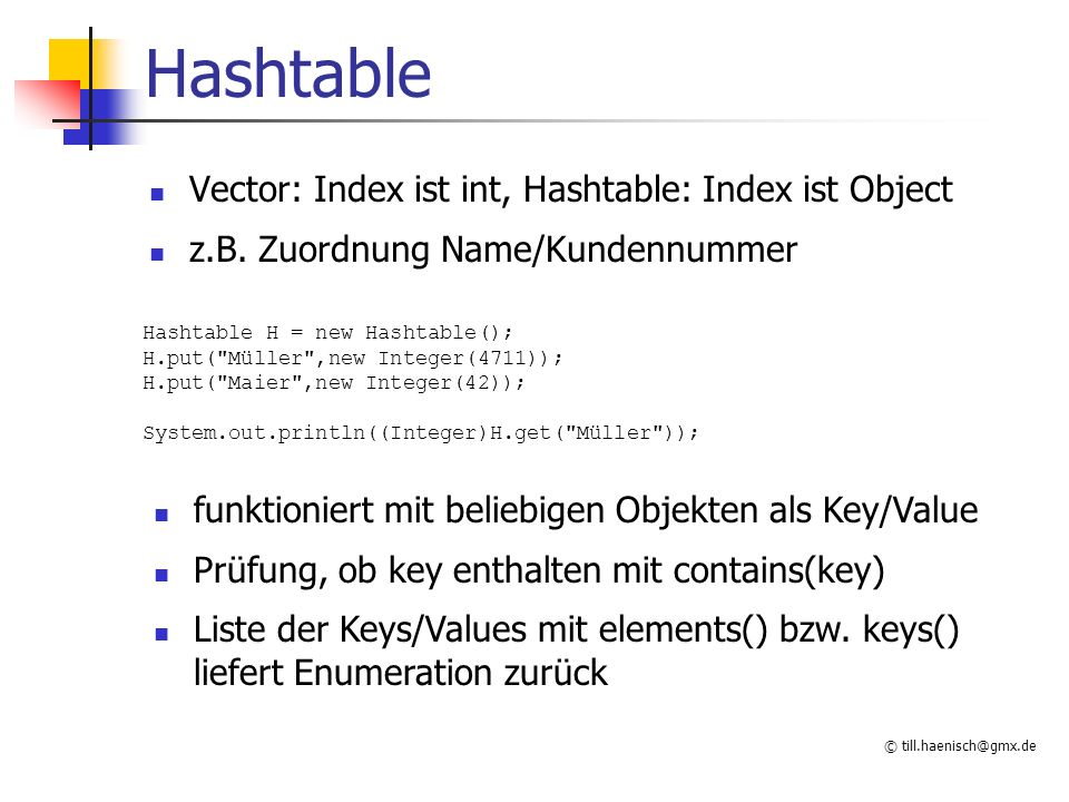 © till.haenisch@gmx.de Hashtable Vector: Index ist int, Hashtable: Index ist Object z.B.