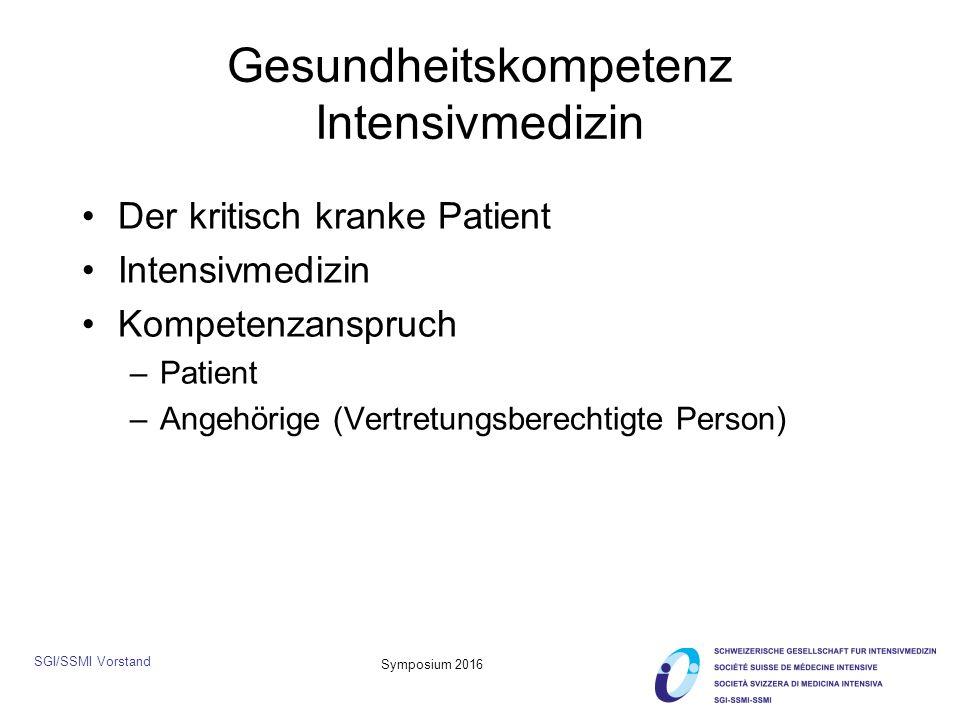SGI/SSMI Vorstand Symposium 2016 Gesundheitskompetenz Intensivmedizin Der kritisch kranke Patient Intensivmedizin Kompetenzanspruch –Patient –Angehörige (Vertretungsberechtigte Person)