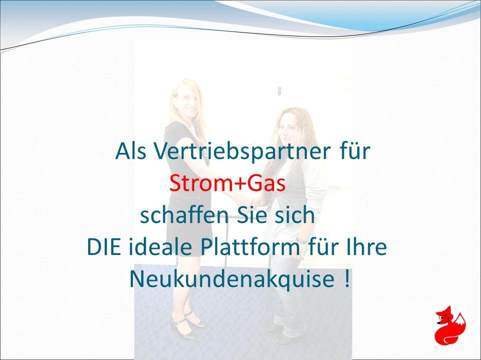 Als Vertriebspartner für Strom+Gas schaffen Sie sich DIE ideale Plattform für Ihre Neukundenakquise !