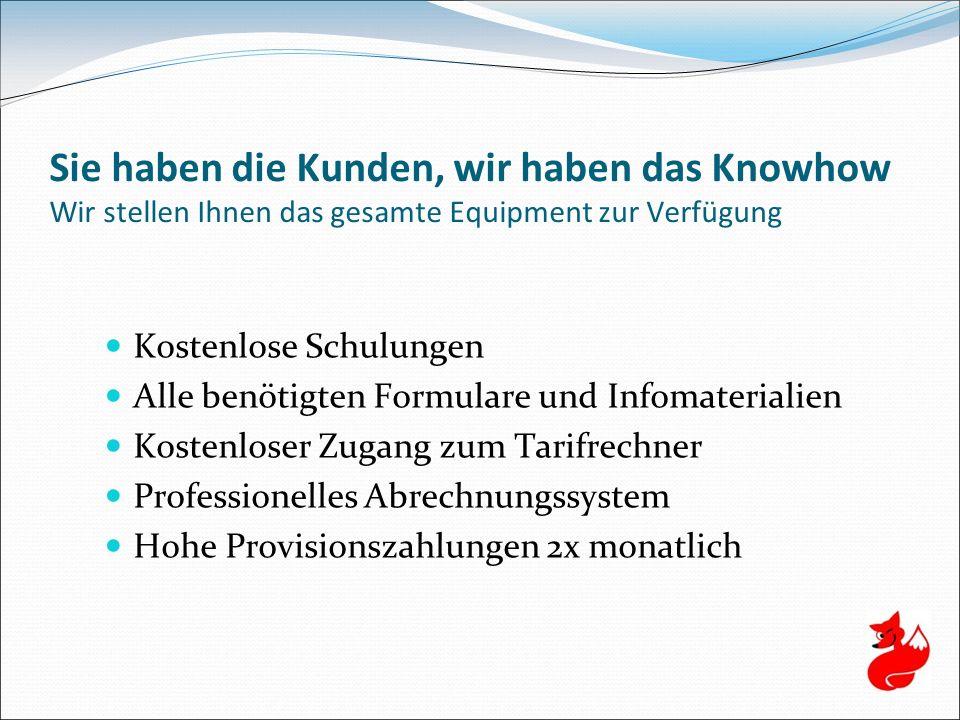 Sie haben die Kunden, wir haben das Knowhow Wir stellen Ihnen das gesamte Equipment zur Verfügung Kostenlose Schulungen Alle benötigten Formulare und