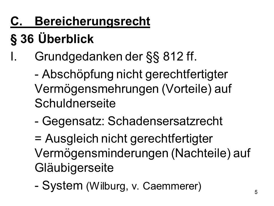5 C.Bereicherungsrecht § 36 Überblick I.Grundgedanken der §§ 812 ff.
