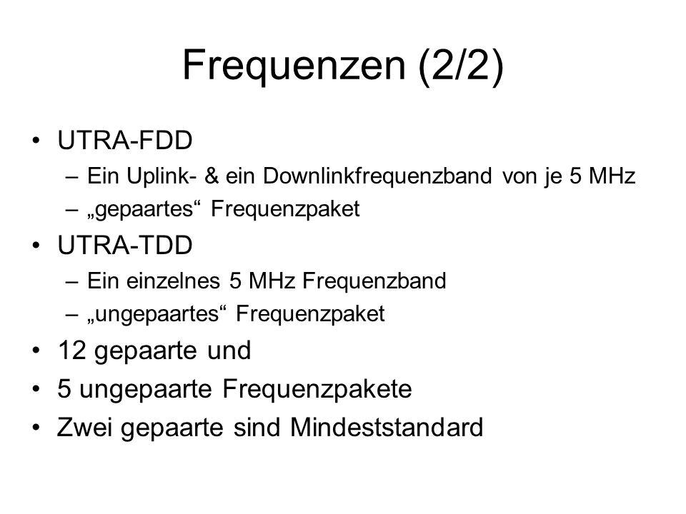 """Frequenzen (2/2) UTRA-FDD –Ein Uplink- & ein Downlinkfrequenzband von je 5 MHz –""""gepaartes Frequenzpaket UTRA-TDD –Ein einzelnes 5 MHz Frequenzband –""""ungepaartes Frequenzpaket 12 gepaarte und 5 ungepaarte Frequenzpakete Zwei gepaarte sind Mindeststandard"""