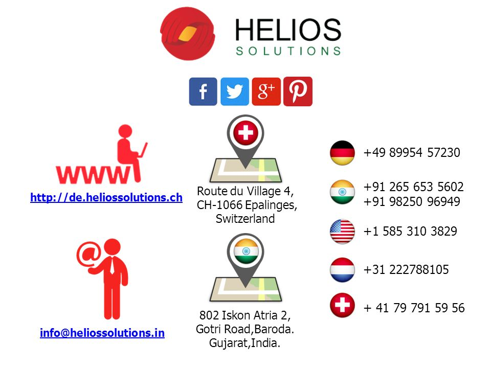 http://de.heliossolutions.ch info@heliossolutions.in +91 265 653 5602 +91 98250 96949 +49 89954 57230 +31 222788105 +1 585 310 3829 + 41 79 791 59 56