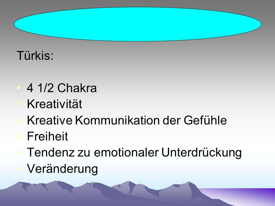 Türkis: 4 1/2 Chakra Kreativität Kreative Kommunikation der Gefühle Freiheit Tendenz zu emotionaler Unterdrückung Veränderung