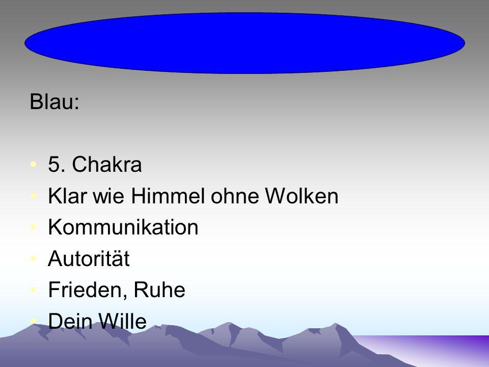 Blau: 5. Chakra Klar wie Himmel ohne Wolken Kommunikation Autorität Frieden, Ruhe Dein Wille