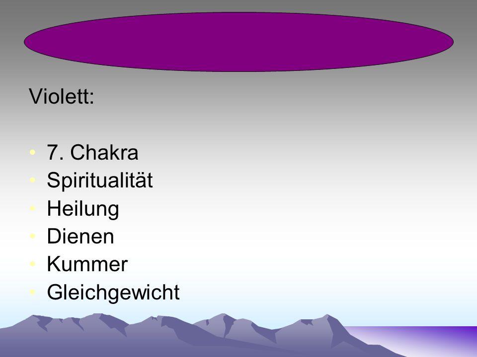 Violett: 7. Chakra Spiritualität Heilung Dienen Kummer Gleichgewicht