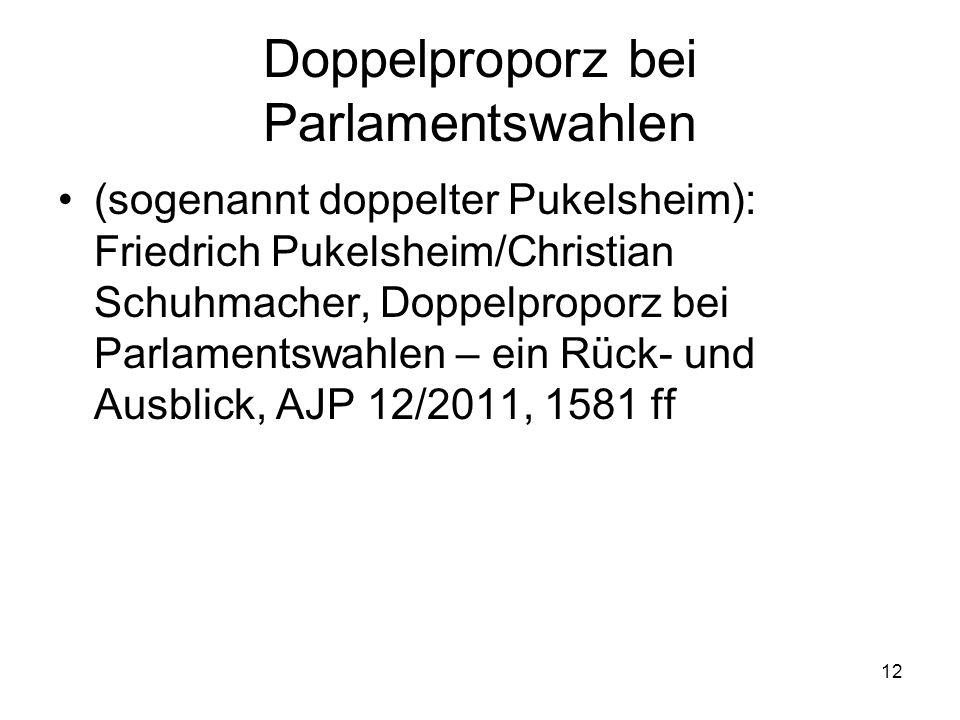 12 Doppelproporz bei Parlamentswahlen (sogenannt doppelter Pukelsheim): Friedrich Pukelsheim/Christian Schuhmacher, Doppelproporz bei Parlamentswahlen – ein Rück- und Ausblick, AJP 12/2011, 1581 ff