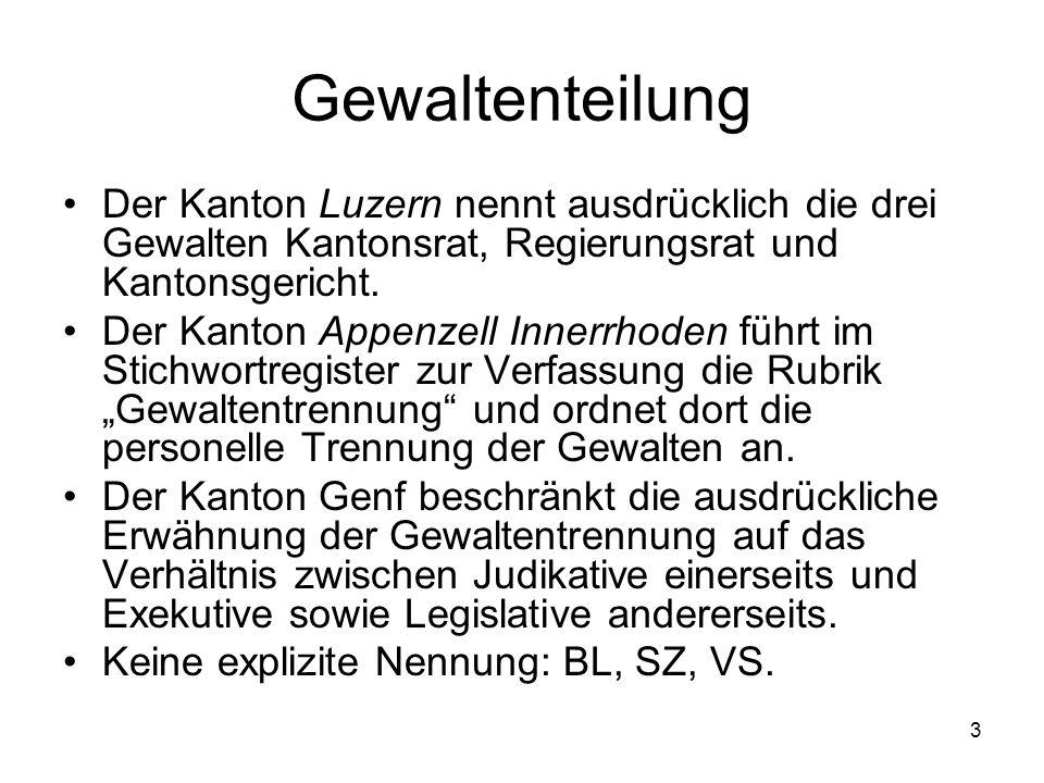 3 Gewaltenteilung Der Kanton Luzern nennt ausdrücklich die drei Gewalten Kantonsrat, Regierungsrat und Kantonsgericht.