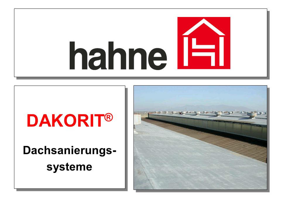 DAKORIT ® Dachsanierungs- systeme DAKORIT ® Dachsanierungs- systeme