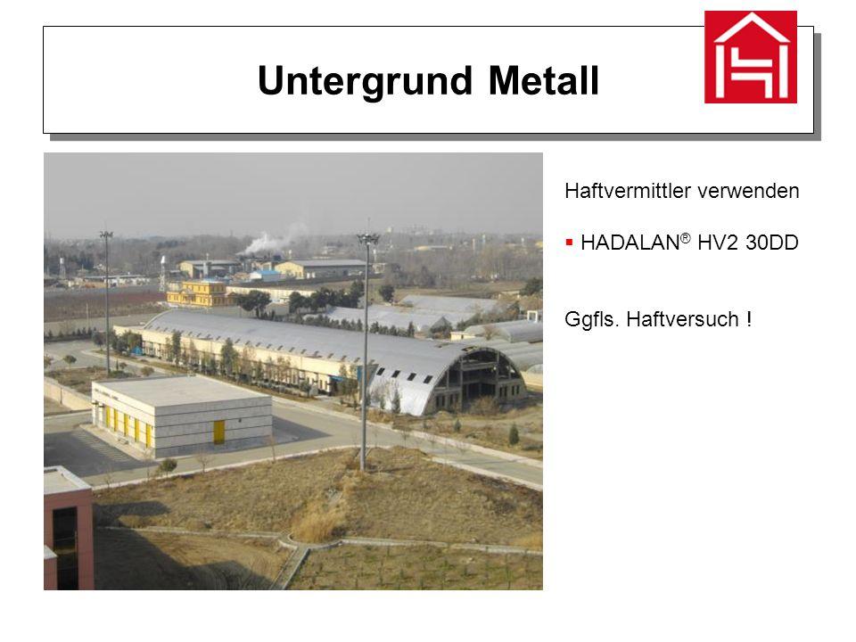 Untergrund Metall Haftvermittler verwenden  HADALAN ® HV2 30DD Ggfls. Haftversuch !