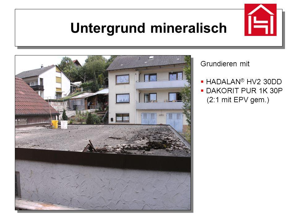 Untergrund mineralisch Grundieren mit  HADALAN ® HV2 30DD  DAKORIT PUR 1K 30P (2:1 mit EPV gem.)