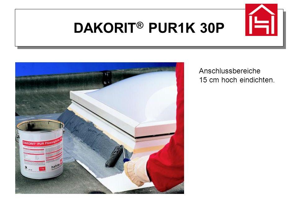 DAKORIT ® PUR1K 30P Anschlussbereiche 15 cm hoch eindichten.