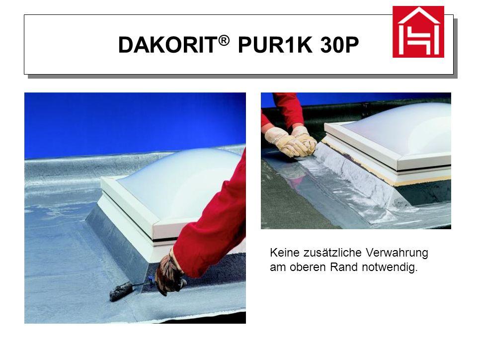 DAKORIT ® PUR1K 30P Keine zusätzliche Verwahrung am oberen Rand notwendig.
