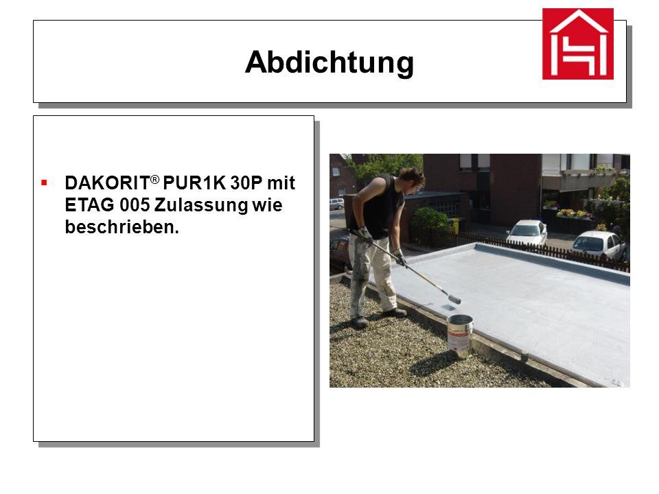 Abdichtung  DAKORIT ® PUR1K 30P mit ETAG 005 Zulassung wie beschrieben.