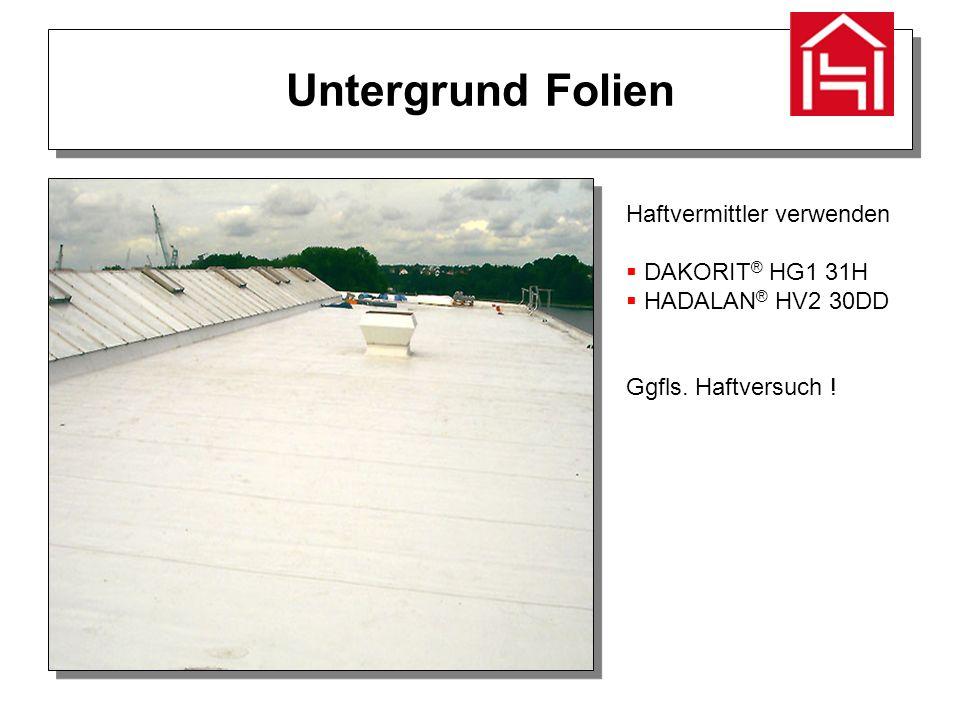 Untergrund Folien Haftvermittler verwenden  DAKORIT ® HG1 31H  HADALAN ® HV2 30DD Ggfls.