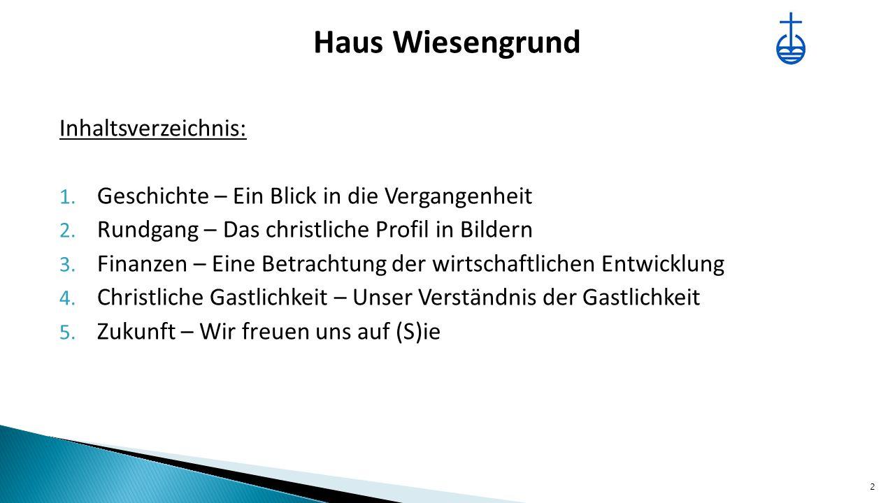 Haus Wiesengrund Inhaltsverzeichnis: 1. Geschichte – Ein Blick in die Vergangenheit 2.