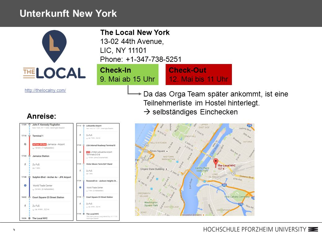 4 Unterkunft New York Check-In 9. Mai ab 15 Uhr Check-Out 12. Mai bis 11 Uhr The Local New York 13-02 44th Avenue, LIC, NY 11101 Phone: +1-347-738-525