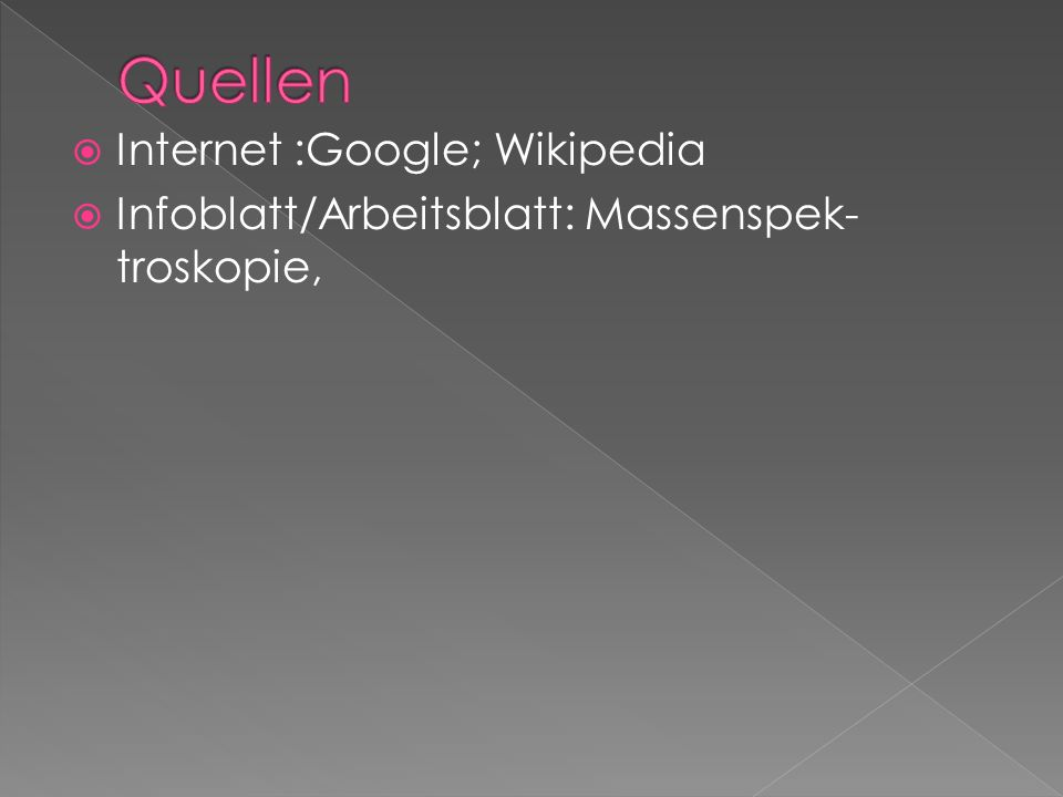  Internet :Google; Wikipedia  Infoblatt/Arbeitsblatt: Massenspek- troskopie,