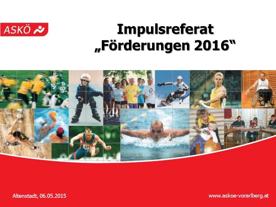 "www.askoe-vorarlberg.at 1 Altenstadt, 06.05.2015 Impulsreferat ""Förderungen 2016"