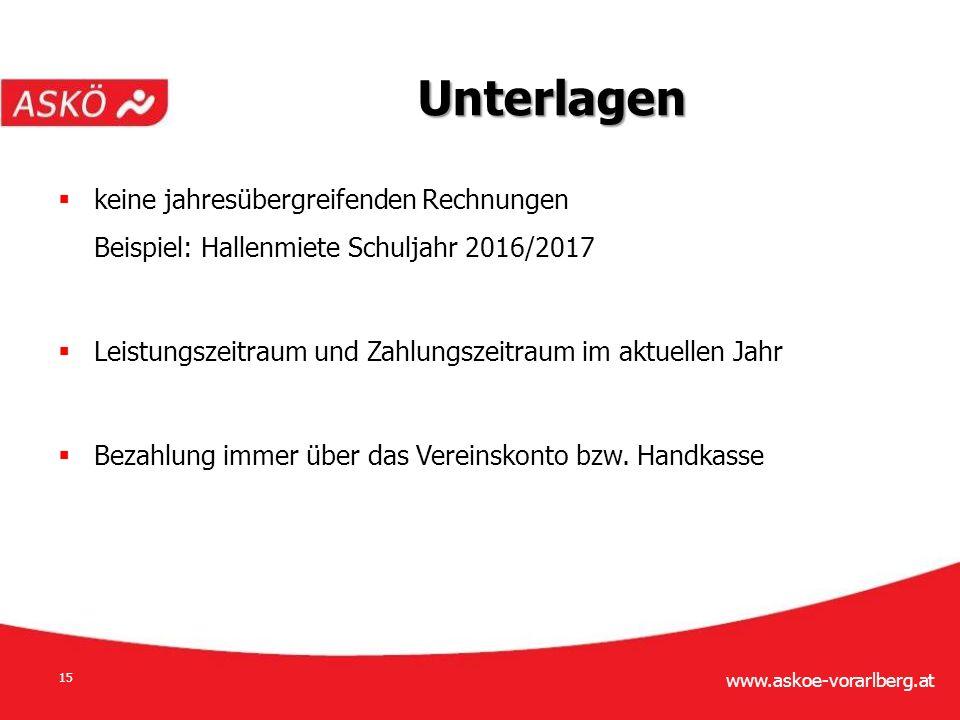 www.askoe-vorarlberg.at 15  keine jahresübergreifenden Rechnungen Beispiel: Hallenmiete Schuljahr 2016/2017  Leistungszeitraum und Zahlungszeitraum im aktuellen Jahr  Bezahlung immer über das Vereinskonto bzw.