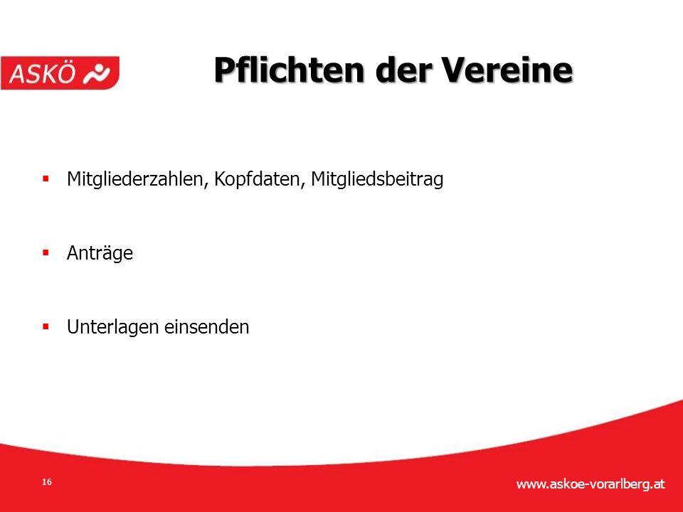 www.askoe-vorarlberg.at 16  Mitgliederzahlen, Kopfdaten, Mitgliedsbeitrag  Anträge  Unterlagen einsenden Pflichten der Vereine