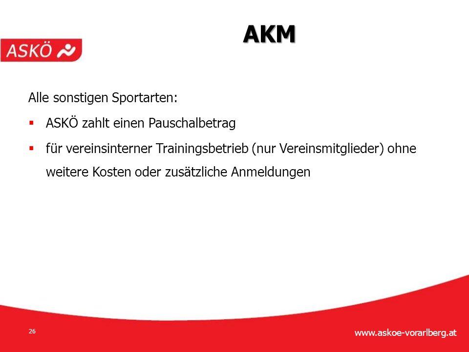 www.askoe-vorarlberg.at 26 Alle sonstigen Sportarten:  ASKÖ zahlt einen Pauschalbetrag  für vereinsinterner Trainingsbetrieb (nur Vereinsmitglieder) ohne weitere Kosten oder zusätzliche Anmeldungen AKM