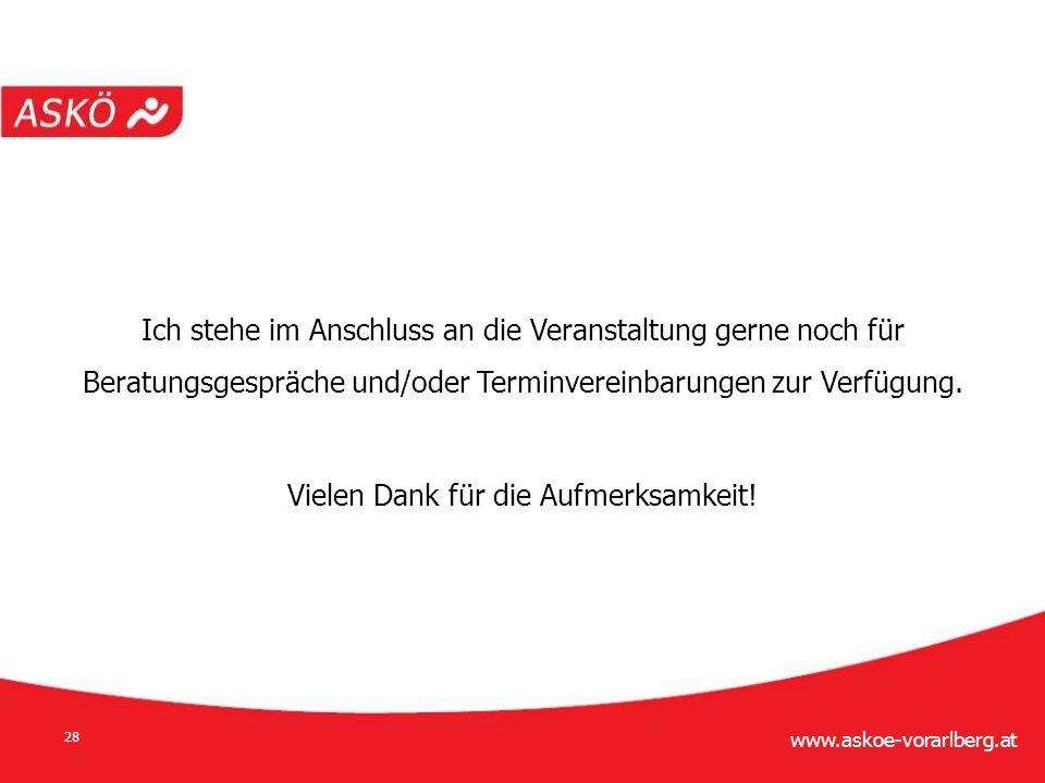 www.askoe-vorarlberg.at 28 Ich stehe im Anschluss an die Veranstaltung gerne noch für Beratungsgespräche und/oder Terminvereinbarungen zur Verfügung.