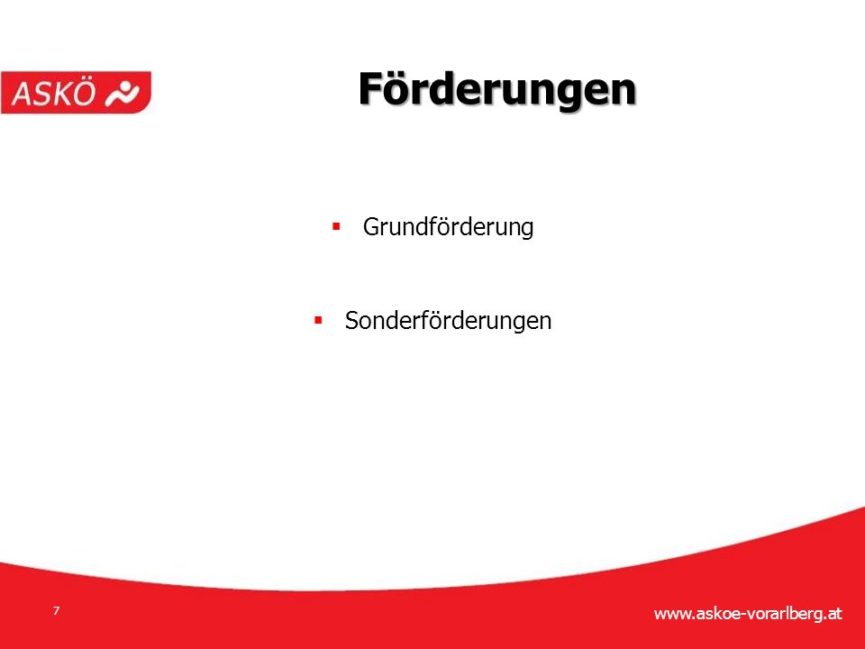 www.askoe-vorarlberg.at 7 Förderungen  Grundförderung  Sonderförderungen