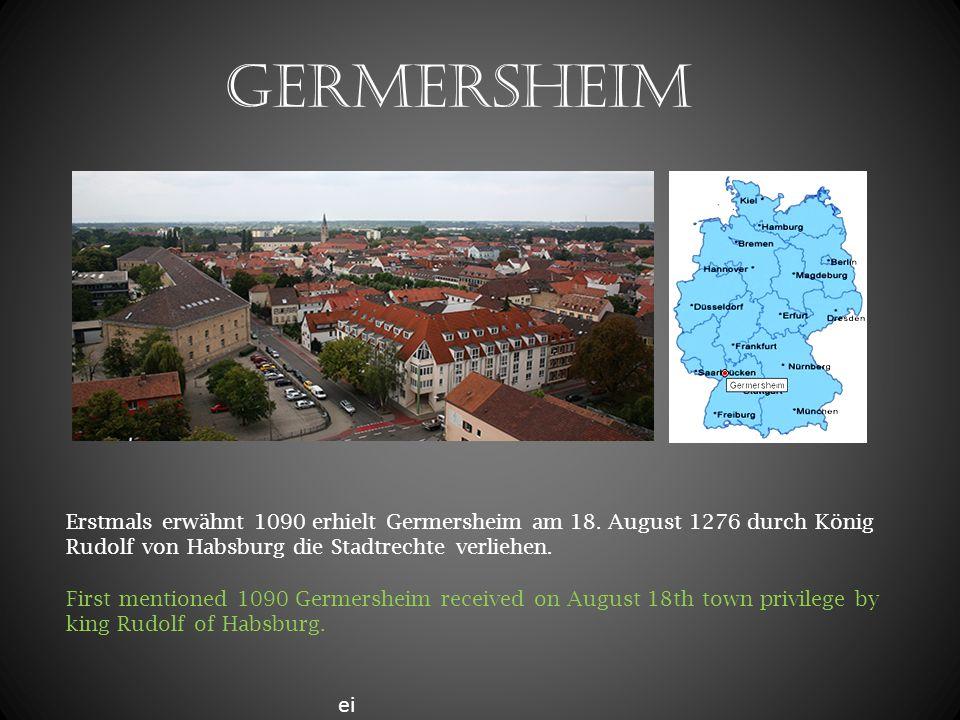 Germersheim ei Erstmals erwähnt 1090 erhielt Germersheim am 18. August 1276 durch König Rudolf von Habsburg die Stadtrechte verliehen. First mentioned