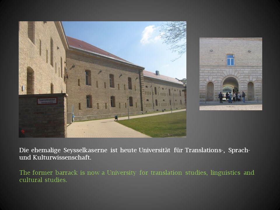 Die ehemalige Seysselkaserne ist heute Universität für Translations-, Sprach- und Kulturwissenschaft. The former barrack is now a University for trans