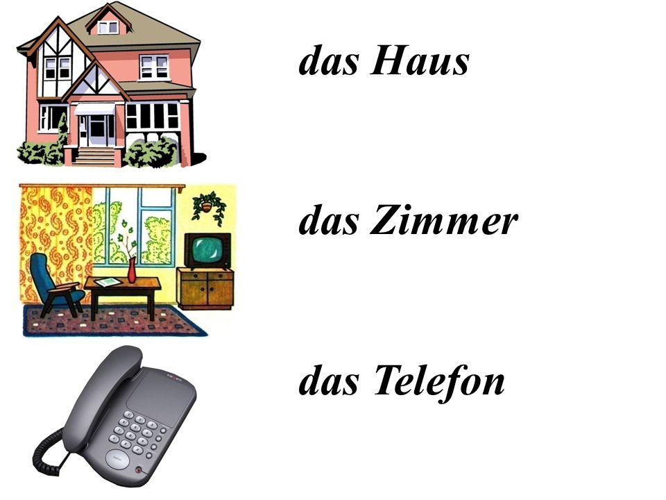 das Haus das Zimmer das Telefon