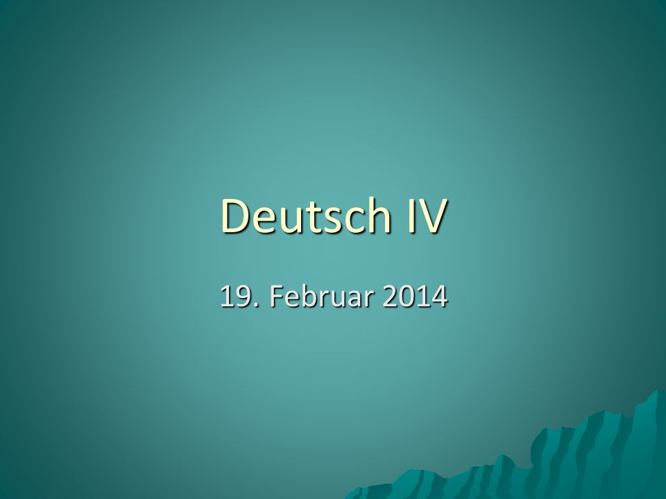 Deutsch IV 19. Februar 2014
